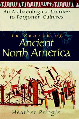 In Search of Ancient North America By Pringle, Heather