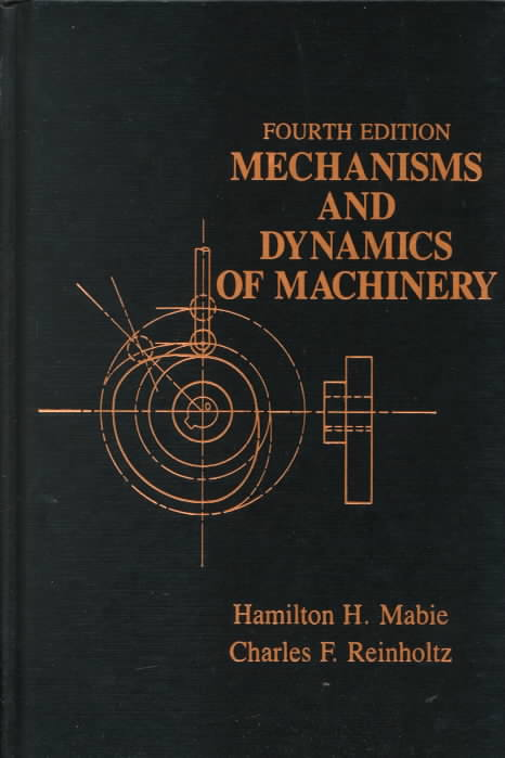 Mechanisms and Dynamics of Machinery By Mabie, Hamilton H./ Reinholtz, Charles F.